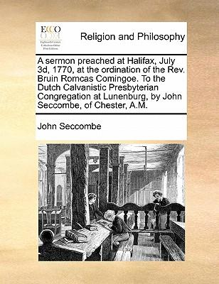 A   Sermon Preached at Halifax, July 3D, 1770, at the Ordination of the REV. Bruin Romcas Comingoe. to the Dutch Calvanistic Presbyterian Congregation