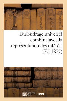 Du Suffrage Universel Combine avec la Représentation des Interets