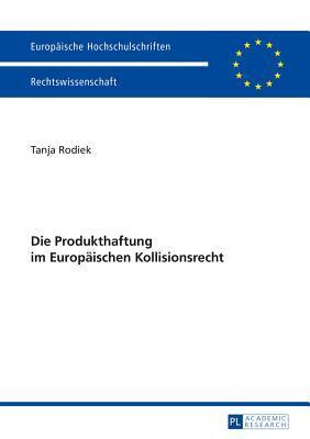 Die Produkthaftung Im Europäischen Kollisionsrecht