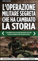 L'operazione militare segreta che ha cambiato la storia.