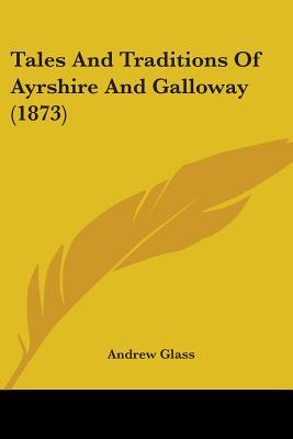 Tales and Traditions of Ayrshire and Galloway (1873)