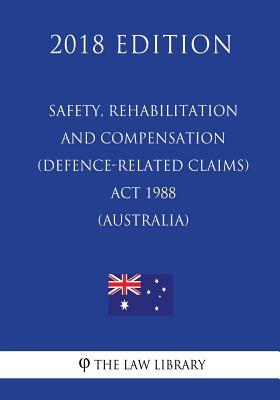 Safety, Rehabilitation and Compensation (Defence-related Claims) Act 1988 (Australia) (2018 Edition)