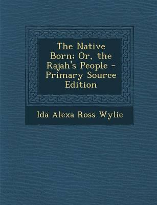The Native Born; Or, the Rajah's People - Primary Source Edition
