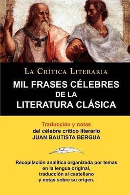 Mil Frases Celebres De La Literatura Clasica. La Crítica Literaria. Traducido y anotado por Juan B. Bergua