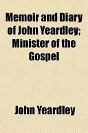 Memoir and Diary of John Yeardley; Minister of the Gospel