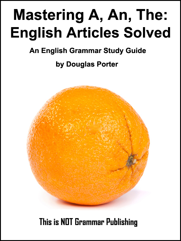 Mastering A, An, The - English Articles Solved - An English Grammar Study Guide