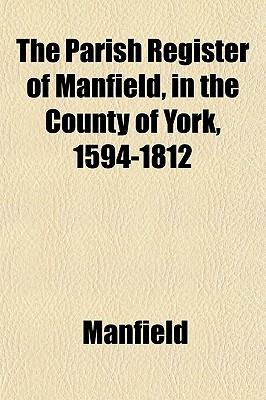 The Parish Register of Manfield, in the County of York, 1594-1812