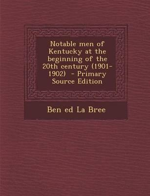 Notable Men of Kentucky at the Beginning of the 20th Century (1901-1902) - Primary Source Edition