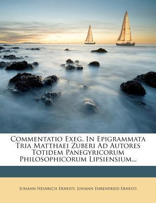 Commentatio Exeg. in Epigrammata Tria Matthaei Zuberi Ad Autores Totidem Panegyricorum Philosophicorum Lipsiensium.
