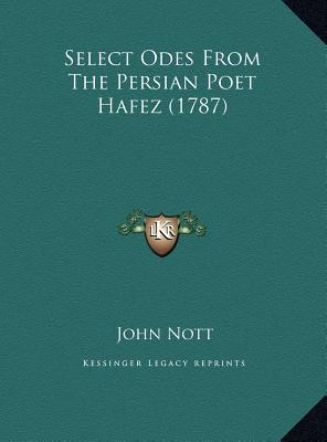 Select Odes from the Persian Poet Hafez (1787)