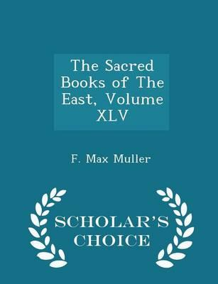The Sacred Books of the East, Volume XLV - Scholar's Choice Edition