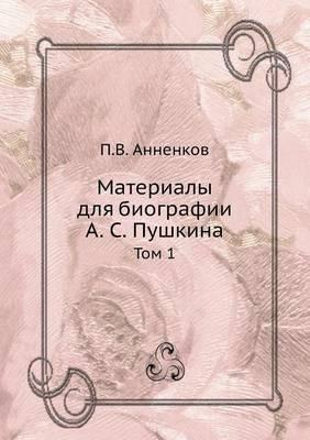 Materialy Dlya Biografii A. S. Pushkina Tom 1