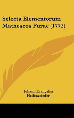 Selecta Elementorum Matheseos Purae (1772)