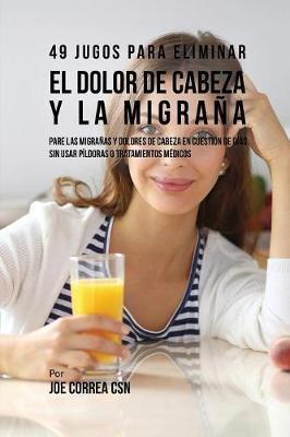 49 Jugos Para Solucionar el Dolor de Cabeza y la Migraña