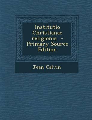 Institutio Christianae Religionis - Primary Source Edition