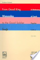 From Good King Wenceslas to the Good Soldier Švejk