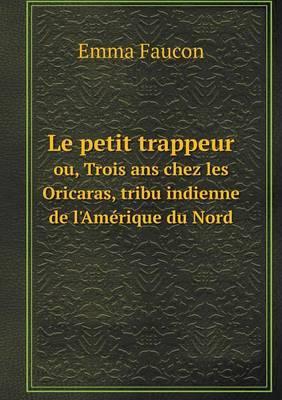 Le Petit Trappeur Ou, Trois ANS Chez Les Oricaras, Tribu Indienne de L'Amerique Du Nord