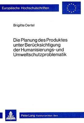 Die Planung des Produktes unter Berücksichtigung der Humanisierungs- und Umweltschutzproblematik