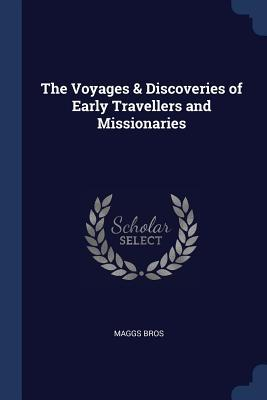 The Voyages & Discoveries of Early Travellers and Missionaries
