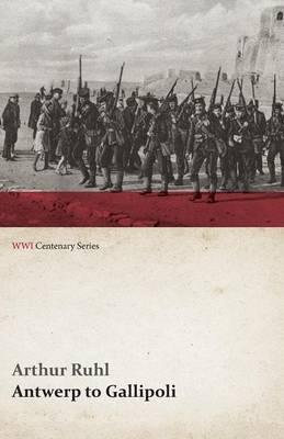 Antwerp to Gallipoli (WWI Centenary Series)
