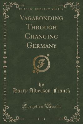 Vagabonding Through Changing Germany (Classic Reprint)