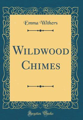Wildwood Chimes (Classic Reprint)