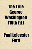 The True George Washington [10th Ed.]