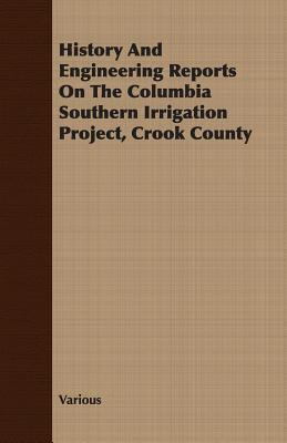 History and Engineering Reports on the Columbia Southern Irrigation Project, Crook County