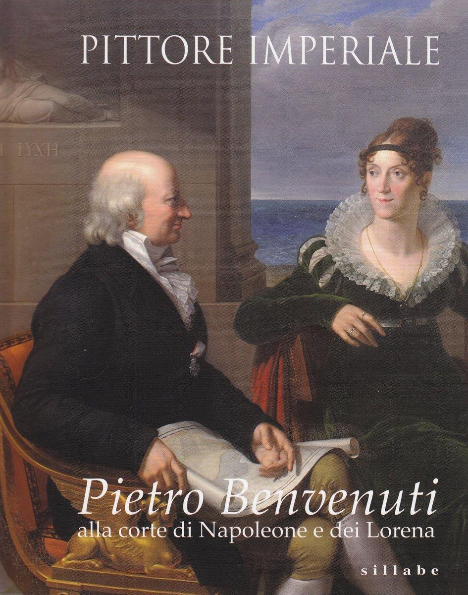 Pittore imperiale. Pietro Benvenuti alla corte di Napoleone e dei Lorena. Catalogo della mostra (Firenze, 10 marzo-21 giugno 2009)