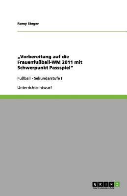 """""""Vorbereitung auf die Frauenfußball-WM 2011 mit Schwerpunkt Passspiel"""""""