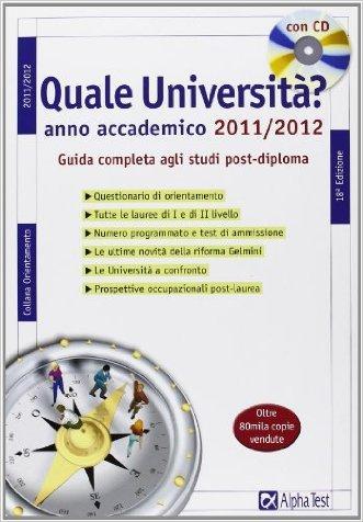 Quale università? Anno accademico 2011-2012. Guida completa agli studi post-diploma. Con CD-ROM