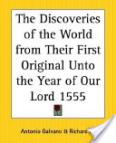 The Discoveries of the World from Their First Original Unto the Year of Our Lord 1555
