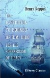 The Expedition to Borneo of H.M. Dido for the Suppression of Piracy