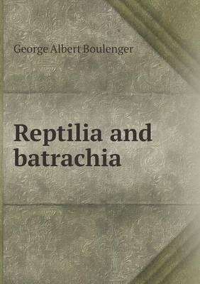 Reptilia and Batrachia