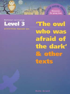 National Curriculum Year 5/Level 3 Activities Based on The Owl Who Was Afraid Of The Dark and Other Texts