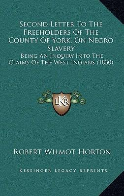 Second Letter to the Freeholders of the County of York, on Negro Slavery