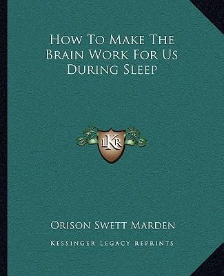 How to Make the Brain Work for Us During Sleep