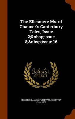 The Ellesmere Ms. of Chaucer's Canterbury Tales, Issue 2; Issue 8; Issue 16
