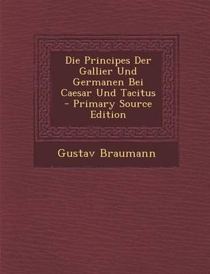 Die Principes Der Gallier Und Germanen Bei Caesar Und Tacitus - Primary Source Edition