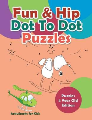 Fun & Hip Dot To Dot Puzzles - Puzzle 4 Year Old Edition