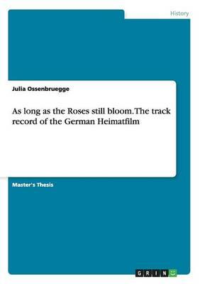 As long as the Roses still bloom. The track record of the German Heimatfilm