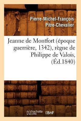 Jeanne de Montfort (Epoque Guerriere, 1342), Règne de Philippe de Valois, (ed.1840)