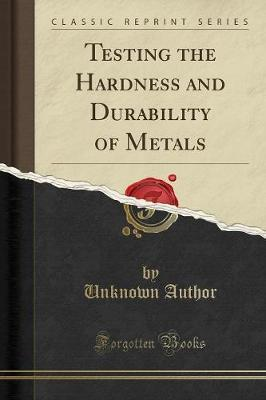 Testing the Hardness and Durability of Metals (Classic Reprint)