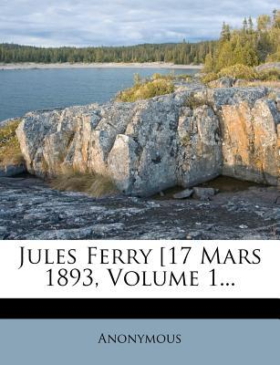 Jules Ferry [17 Mars 1893, Volume 1.