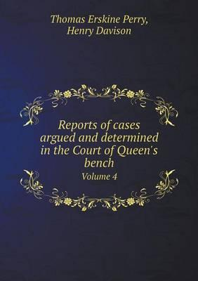 Reports of Cases Argued and Determined in the Court of Queen's Bench Volume 4