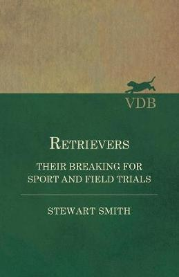 Retrievers - Their Breaking for Sport and Field Trials