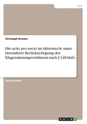 Die actio pro socio im Aktienrecht  unter besonderer Berücksichtigung des  Klagezulassungsverfahrens nach § 148 AktG