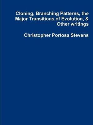Cloning, Branching Patterns, the Major Transitions of Evolution, & Other writings