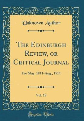 The Edinburgh Review, or Critical Journal, Vol. 18