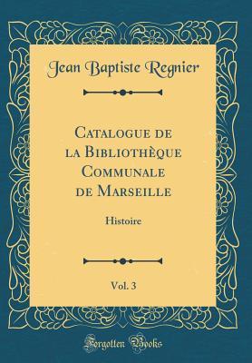 Catalogue de la Bibliothèque Communale de Marseille, Vol. 3
